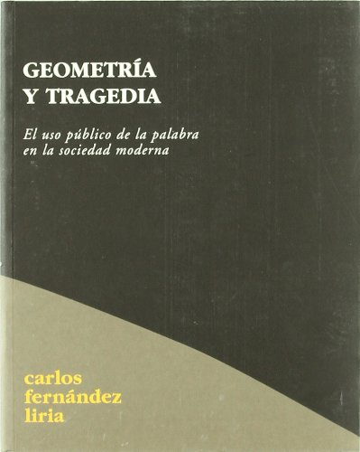 Carlos Fernánde Liria: GEOMETRÍA Y TRAGEDIA. El uso público de la palabra en la sociedad moderna (...
