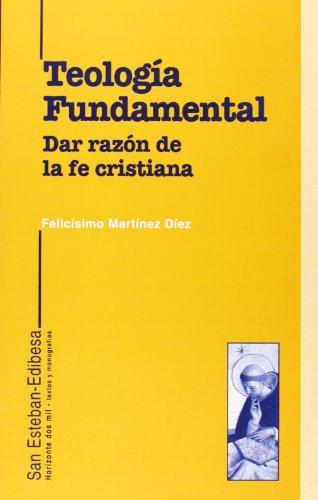 Teología fundamental : dar razón de la: Felicísimo Martínez Díez