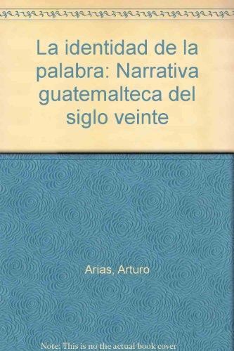 9788489766228: La identidad de la palabra: narrativa guatemalteca del siglo veinte