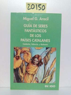 GUÍA DE SERES FANTÁSTICOS DE LOS PAÍSES CATALANES - ARACIL, MIGUEL G.