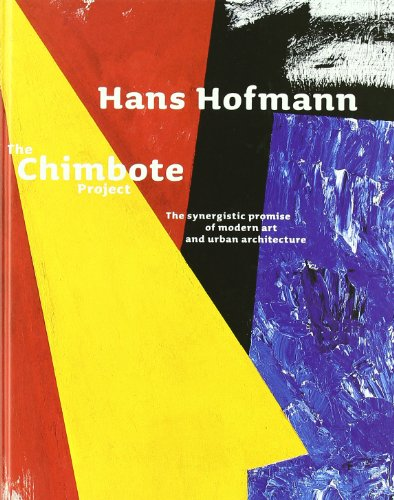 9788489771079: Hans Hofmann: The Chimbote Project: The Chimbote Project - The Synergestic Promise of Modern Art and Urban Architecture (ACTAR)