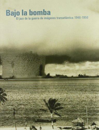 Bajo la bomba :; el jazz de la guerra de imágenes transatlántica : 1946-1956: ...