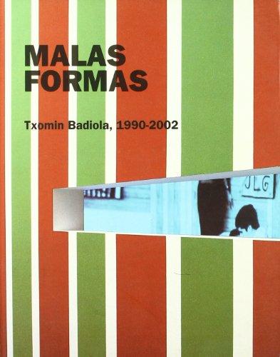 Malas Formas Txomin Badiola, 1990-2002: Badiola, Txomin De