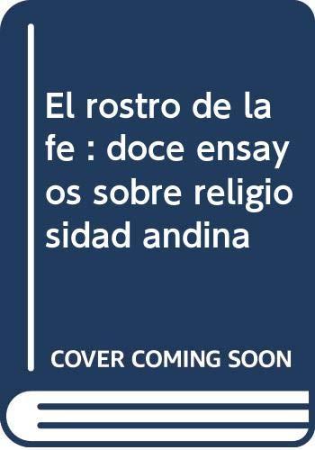 9788489777170: El rostro de la fe : doce ensayos sobre religiosidad andina