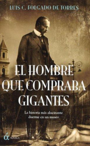 9788489779525: HOMBRE QUE COMPRABA GIGANTES, EL - LA HISTORIA MAS ALUCINANTE DUERME EN UN MUSEO