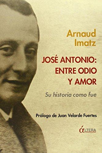 9788489779907: José Antonio : entre odio y amor : su historia como fue