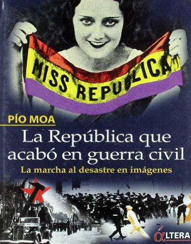 La República que acabó en guerra civil - Moa Rodríguez, Pío