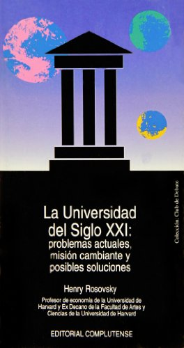 La universidad del siglo XXI / The twenty-first century university: Problemas actuales, misión cambiante y posibles soluciones / Current problems and ... solutions changing mission (Spanish Edition) (8489784302) by Henry Rosovsky