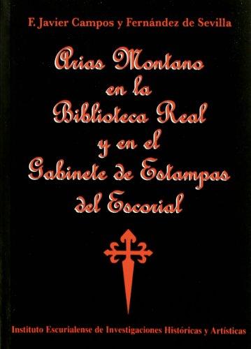 9788489788817: Arias montano en la biblioteca real y en el gabinete de estampas del escorial