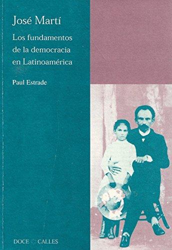 Jose Marti. Los Fundamentos de la Democracia: ESTRADE, PAUL