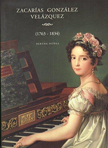 Zacarias Gonzalez Velazquez 1763-1834: Nunez, Bertha