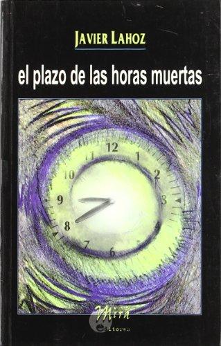 El plazo de las horas muertas: LAHOZ, Javier