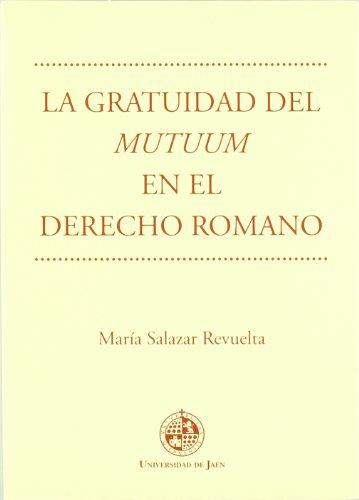 """LA GRATUIDAD DEL """"MUTUUM"""" EN EL DERECHO ROMANO: SALAZAR REVUELTA, M."""
