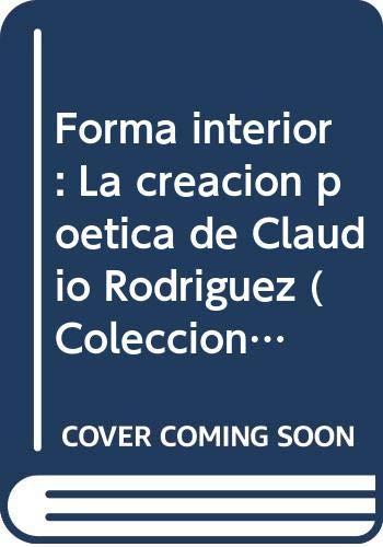 9788489883338: Forma interior: la creacion poetica de Claudio Rodríguez (Colección