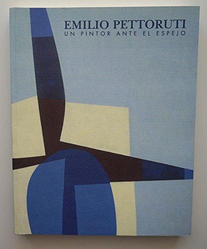 EMILIO PETTORUTI. Un pintor ante el espejo.