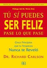 9788489897328: Tu si puedes ser feliz pase lo que pase / Your If You Can Be Happy Whatever Happens: Cinco Principios Que Tu Terapeuta Que Nunca Te Revelo (Nueva Era) (Spanish Edition)