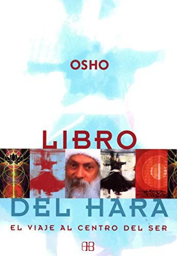 LIBRO DEL HARA: EL VIAJE AL CENTRO DEL SER: Osho