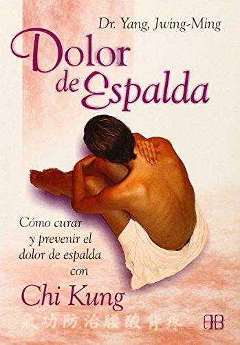 9788489897724: Dolor de espalda. Como curar y prevenir el dolor de espalda con Chi Kung (Spanish Edition)