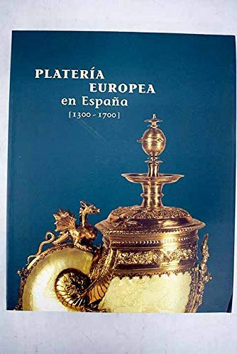 9788489913035: Plateria europea en Espana, 1300-1700 (Spanish Edition)