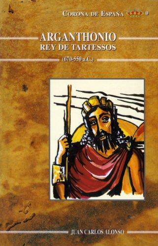 9788489915121: Arganthonio: Rey de Tartessos, 670-550 a. de C (Corona de Espana) (Spanish Edition)
