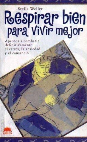 Respirar Bien Para Vivir Mejor (Spanish Edition): Stella Weller