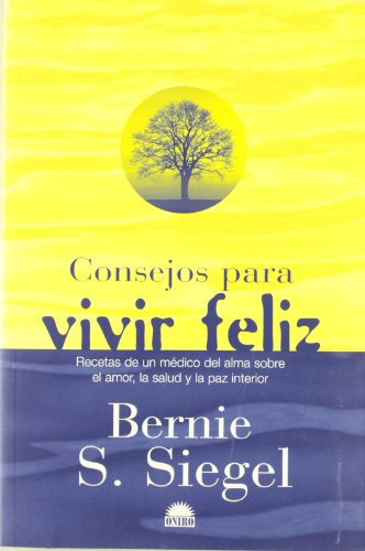 Consejos para vivir feliz: Recetas de un: Bernie S. Siegel