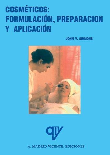 Cosméticos : formulación, preparación y aplicación: John V. Simmons