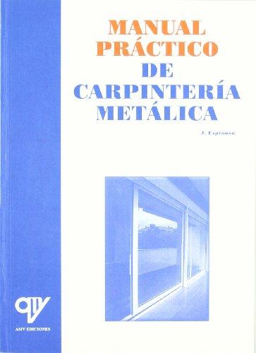 MANUAL PRACTICO DE CARPINTERIA METALICA: ESPINOSA J.