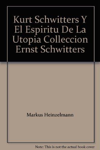 KURT SCHWITTERS Y EL ESPIRITU. DE LA UTOPIA: javier maderuelo