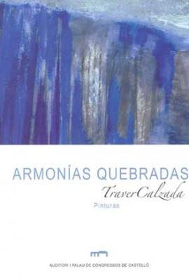 9788489944008: ARMONÍAS QUEBRADAS. TRAVER CALZADA. PINTURAS (Catàlegs)