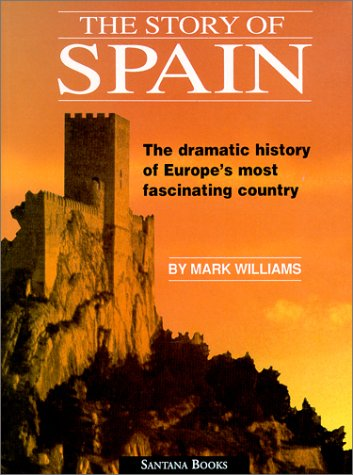 The Story of Spain : The Dramatic History of Europe's most Fascinating Country