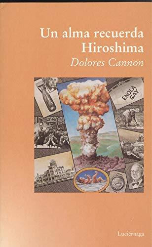 9788489957145: Un alma recuerda Hiroshima (TESTIMONIOS Y VIVENCIAS)