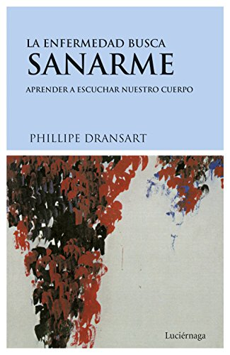 La Enfermedad Busca Sanarme (Spanish Edition): Philippe Dransart