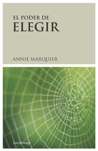 9788489957787: EL PODER DE ELEGIR - Annie Marquier - El principio de responsabilidad - atracción - creación - Paradigma para la emergencia de una nueva conciencia (Spanish Edition)
