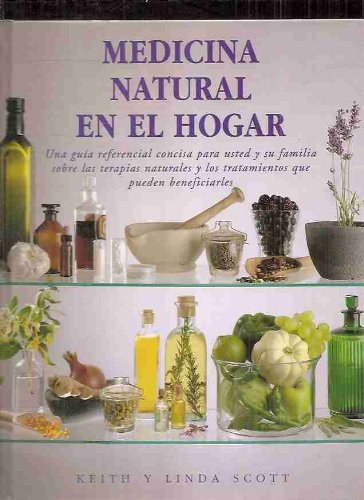 Medicina natural en el hogar / Natural Medicine at Home (Spanish Edition) (8489960259) by Keith Scott; Linda Scott