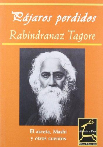 Pajaros Perdidos/ Stray Birds: El Asceta, Mashi: Rabindranath Tagore