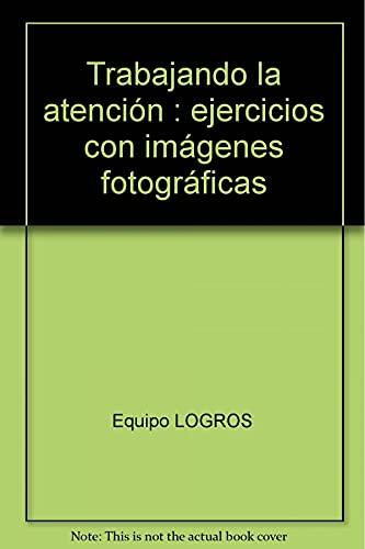 9788489963139: Trabajando la atención: ejercicios con imágenes fotográficas