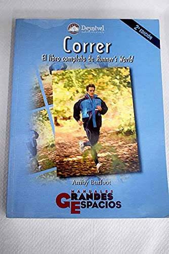 9788489969599: Correr: el libro completo de Runner's World: todo lo que necesitas para correr por diversión, para mantenerte en forma y para participar en competiciones