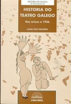 Historia do teatro galego: Das orixes a: Tato Fonta??a, Laura
