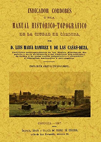 INDICADOR CORDOBES, O SEA MANUAL HISTORICO-TOPOGRAFICO DE: RAMIREZ Y DE