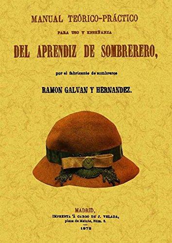 9788490010839: Manual teorico-practico para uso y ensenanza del aprendiz de sombrerero. Edicion Facsimilar (Spanish Edition)