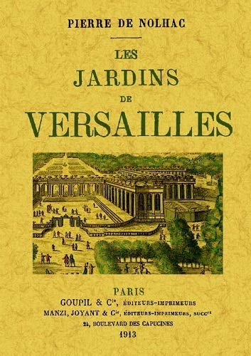 LES JARDINS DE VERSAILLES: NOLHAC, PIERRE DE