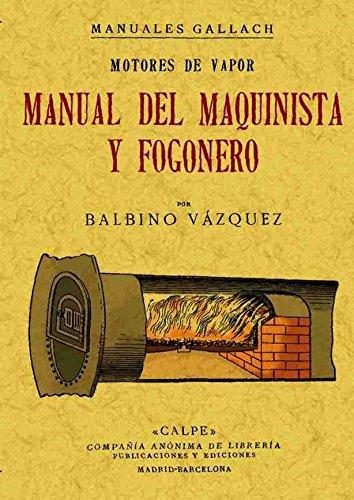 Motores a vapor. Manual del maquinista y: Balbino Vazquez