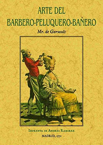 ARTE DEL BARBERO-PELUQUERO-BAÑERO, QUE CONTIENE EL MODO DE HACER BARBA Y DE CORTAR LOS ...