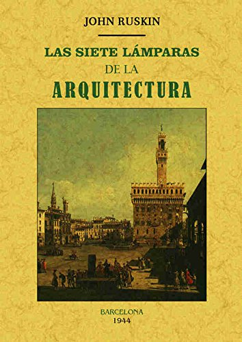 LAS SIETE LAMPARAS DE LA ARQUITECTURA: RUSKIN, John