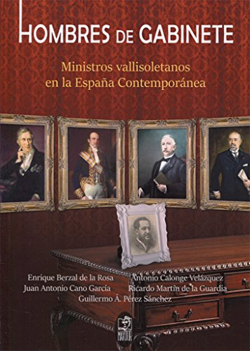 HOMBRES DE GABINETE. MINISTROS VALLISOLETANOS EN LA: Pérez Sánchez, Guillermo;