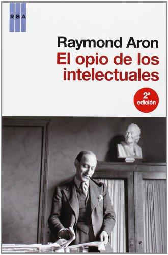 9788490060780: El Opio De Los Intelectuales (Spanish Edition)