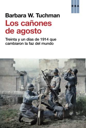 9788490061626: Los cañones de agosto: Treinta y un días de 1914 que cambiaron la faz del mundo (ENSAYO Y BIOGRAFIA)