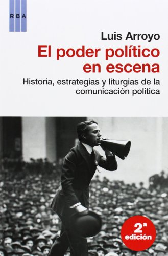9788490062487: El poder político en escena: Historia, estrategias y liturgias de la comunicación política (ENSAYO)