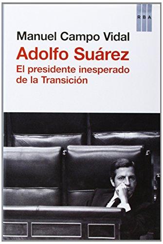 9788490063699: Adolfo Su�rez: El presidente insesperado de la Transici�n